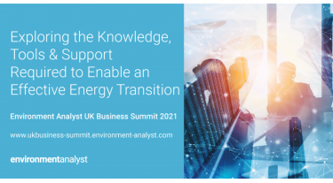 Exploring the knowledge, tools and support required to enable an effective energy transition. Environment Analyst UK Business Summit 2021.